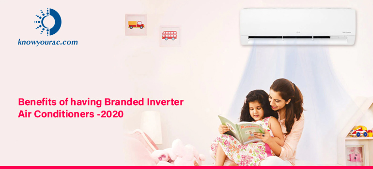 Benefits of having Branded Inverter Air Conditioners -2020