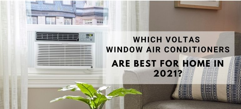Which Voltas Window Air Conditioners are best for home in 2021?