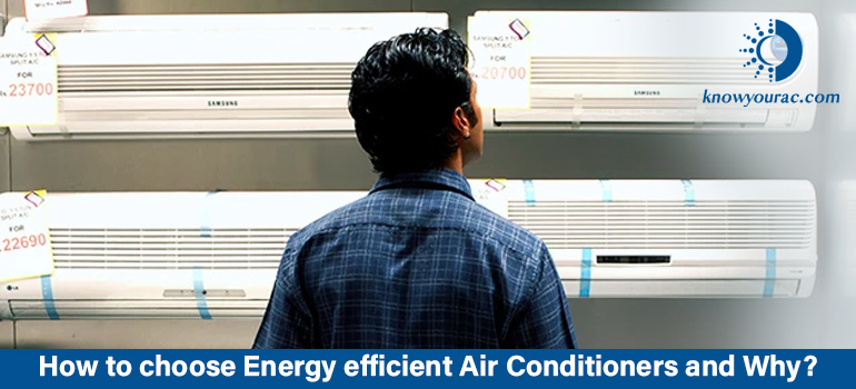 How to choose Energy efficient Air Conditioners and Why?